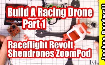 BUILD-A-RACING-DRONE-RaceFlight-Revolt-Shendrones-ZoomPod-Part-1