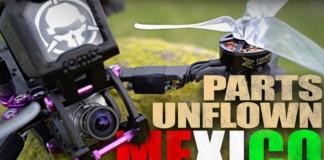 PARTS-UNFLOWN-Mexico-FPV