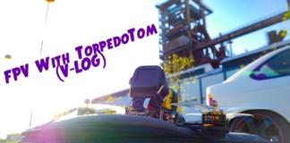 FPV-With-TorpedoTom-VLOG-By-DENNIO-FPV